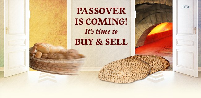 PASSOVER IS COMING It's time to BUY & SELL