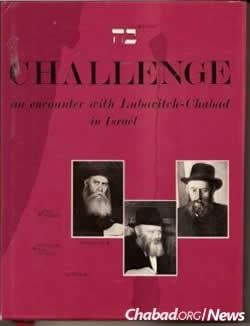 "A suggestion by Israel's president, Zalman Shazar, was enthusiastically embraced by the Rebbe, and in 1973, a new volume appeared: ""Challenge: An Encounter with Lubavitch-Chabad in Israel."""