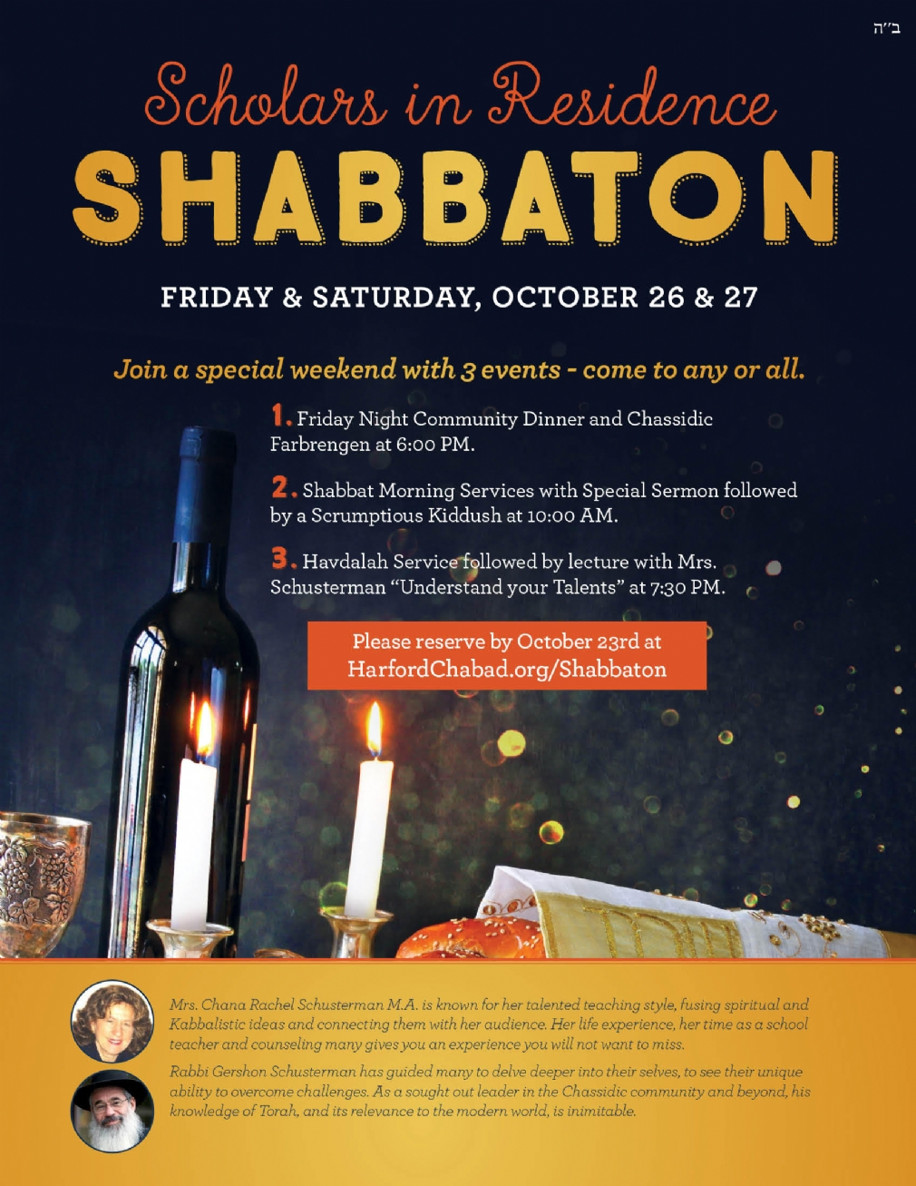 1. Friday Night Community Dinner and Chassidic Farbrengen on Friday, October 26th at 6:00 PM 2. Shabbat Morning Services with Special Sermon and Scrumptious Kiddush. Services begin 10:00 AM. 3. Havdalah Service followed by Lecture: