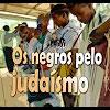 Os negros pelo judaísmo – 110