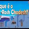 O que é o Rosh Chodesh? – 105