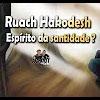 Ruach Hakodesh, espírito de santidade? – 92
