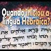 Quando iniciou a língua Hebraica? – 119