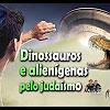 Dinossauros e alienígenas pelo judaísmo – 88