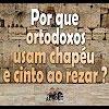 Por que ortodoxos usam chapéu e cinto ao rezar? – 125