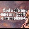 Qual a diferença entre um Tzadik e intermediários? – 15