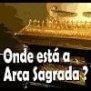 Onde esta a Arca Sagrada? – 50