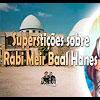 Superstições sobre Rabi Meir Baal Hanes? – 150