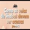 Como as velas de Shabat devem ser acesas? (parte2) – 175