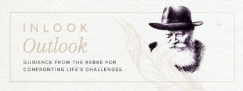Inlook Outlook - Guidance from the Rebbe on confronting life's challenges