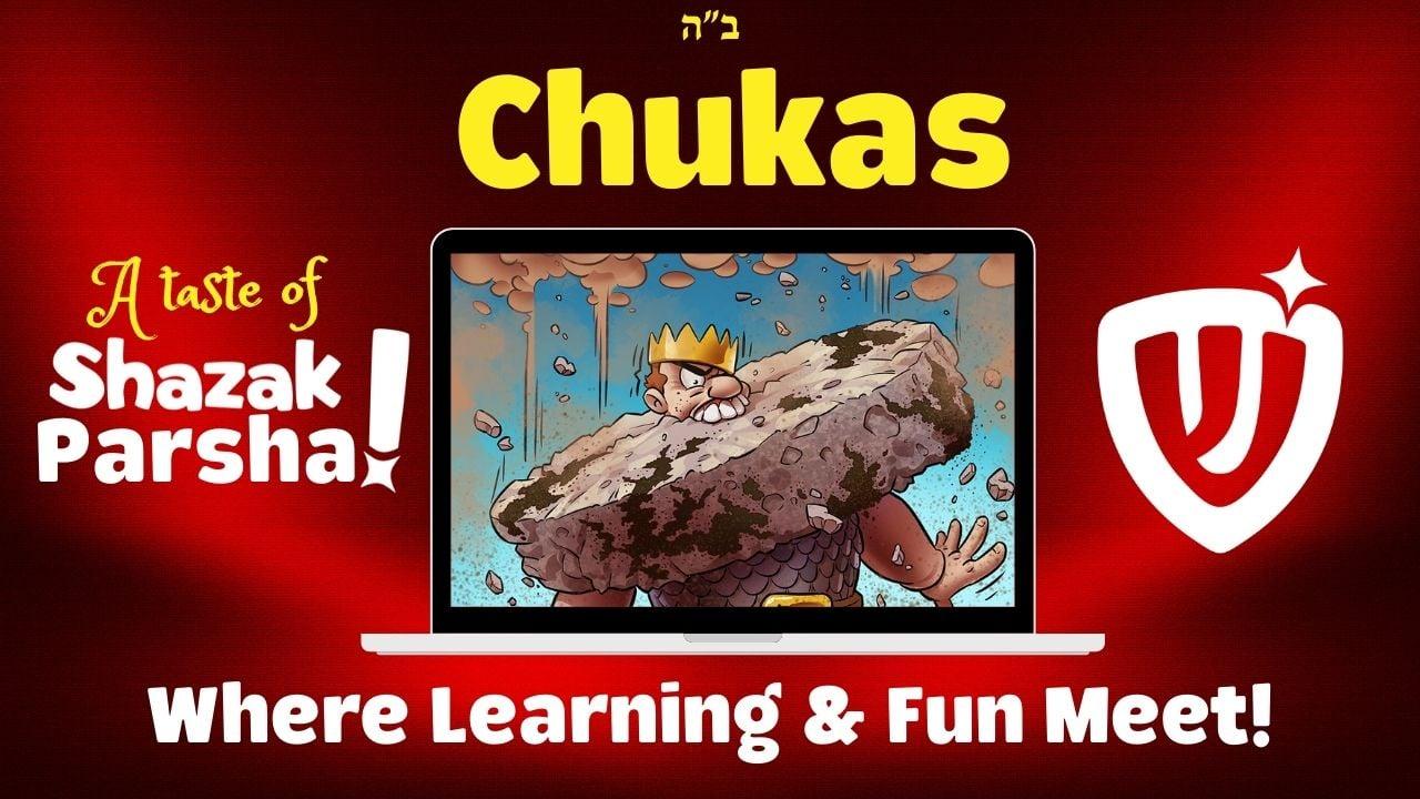 Shazak Parsha: Chukas