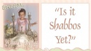 """Mussia """"Is it Shabbos Yet"""""""