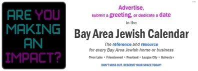 Advertise, submit a greeting, or dedicate a date in the Bay Area Jewish Calendar